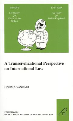 A Transcivilizational Perspective on International Law By Yasuaki, Onuma
